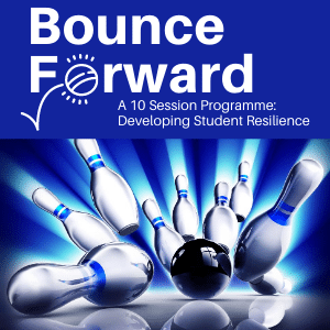 Bounce Forward: A 10 Session Programme: Developing Student Resilience